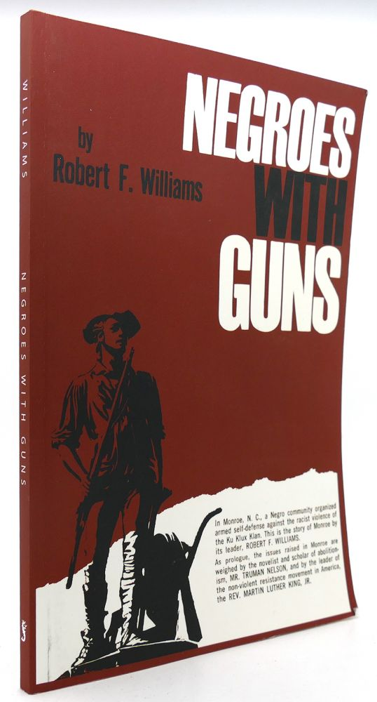 NEGROES WITH GUNS. Robert F. Williams, Martin Luther Jr. King, Truman Nelson.