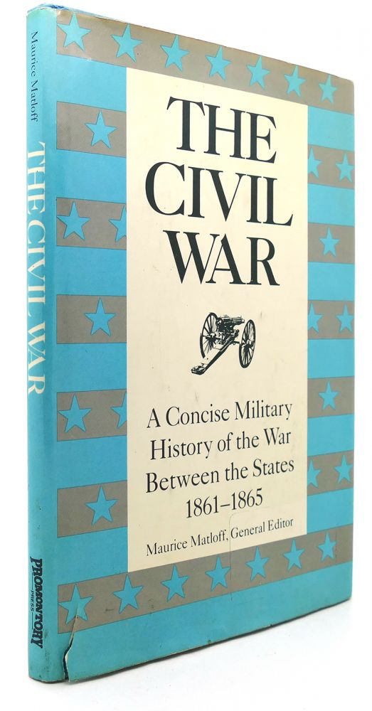 THE CIVIL WAR A Concise Military History of the War between the States, 1861-1865. Maurice Matloff.