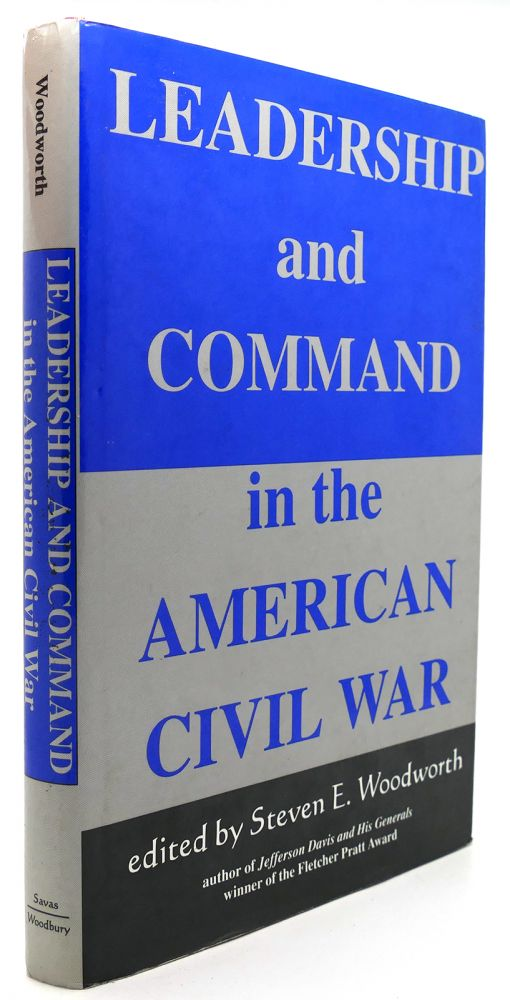 LEADERSHIP AND COMMAND IN THE AMERICAN CIVIL WAR. Steven E. Woodworth.