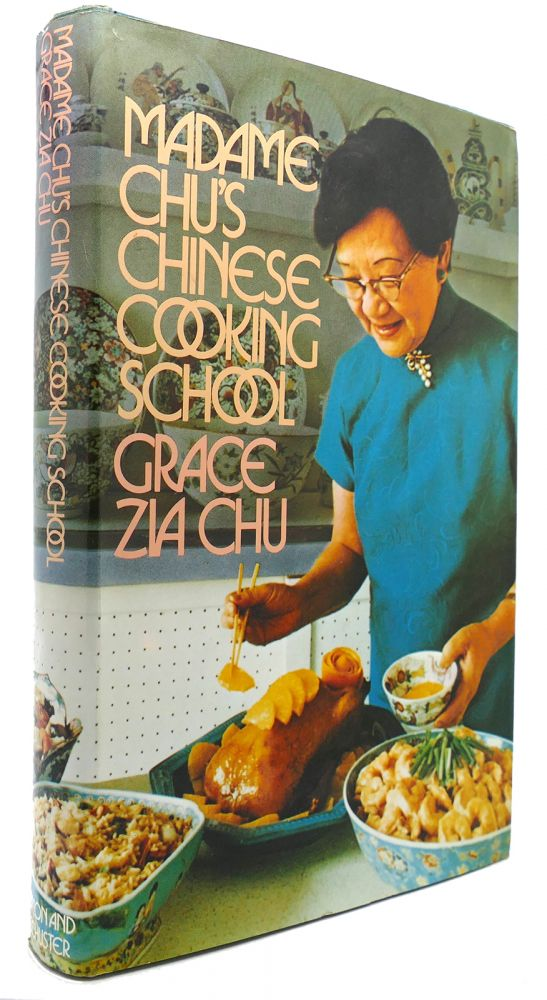 MADAME CHU'S CHINESE COOKING SCHOOL. Grace Zia Chu.