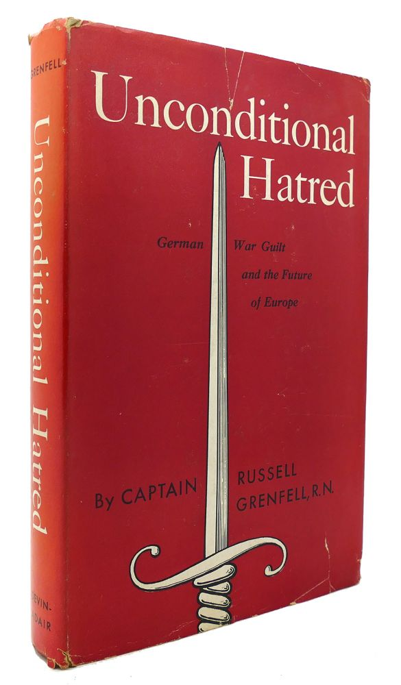 UNCONDITONAL HATRED German War Guilt and the Future of Europe. Captain Russell Grenfell.