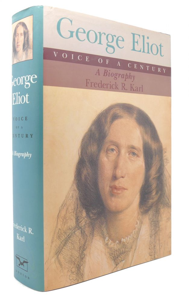 GEORGE ELIOT Voice of a Century : a Biography. Frederick R. Karl.