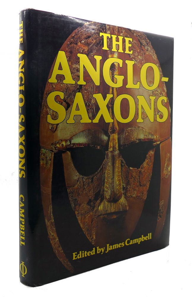 THE ANGLO-SAXONS. James Campbell, Eric John, Patrick Wormald.