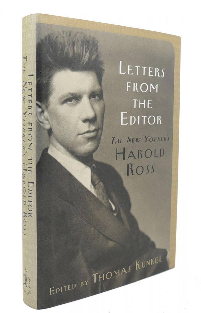 LETTERS FROM THE EDITOR The New Yorker's Harold Ross. Harold Ross, Thomas Kunkel.