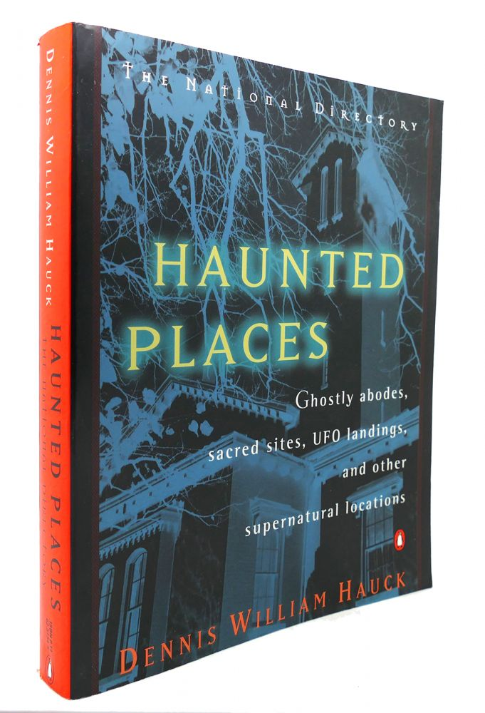 HAUNTED PLACES The National Directory: Ghostly Abodes, Sacred Sites, UFO Landings and Other Supernatural Locations. Dennis William Hauck.