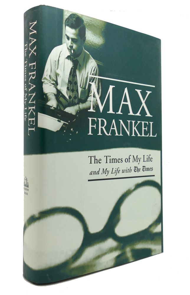 THE TIMES OF MY LIFE AND MY LIFE WITH THE TIMES. Max Frankel.