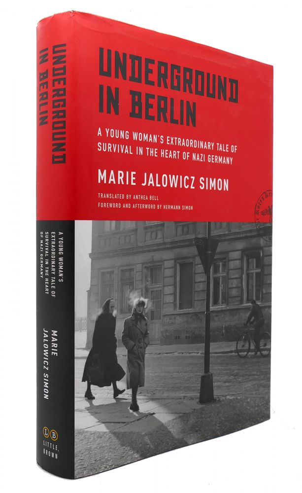 UNDERGROUND IN BERLIN A Young Woman's Extraordinary Tale of Survival in the Heart of Nazi Germany. Marie Jalowicz Simon.