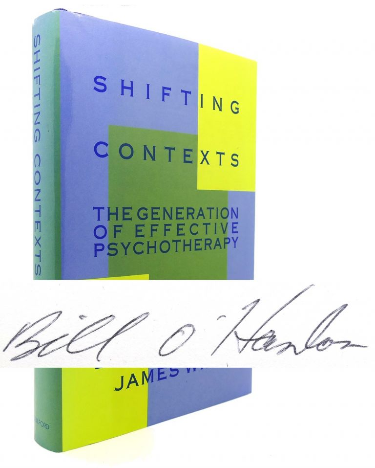 SHIFTING CONTEXTS The Generation of Effective Psychotherapy. Bill O'Hanlon, James Wilk.
