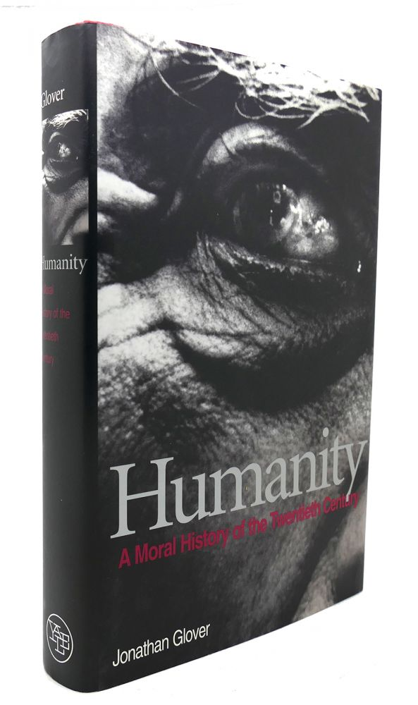 HUMANITY A Moral History of the Twentieth Century. Jonathan Glover.