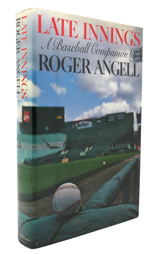 LATE INNINGS A Baseball Companion. Roger Angell.