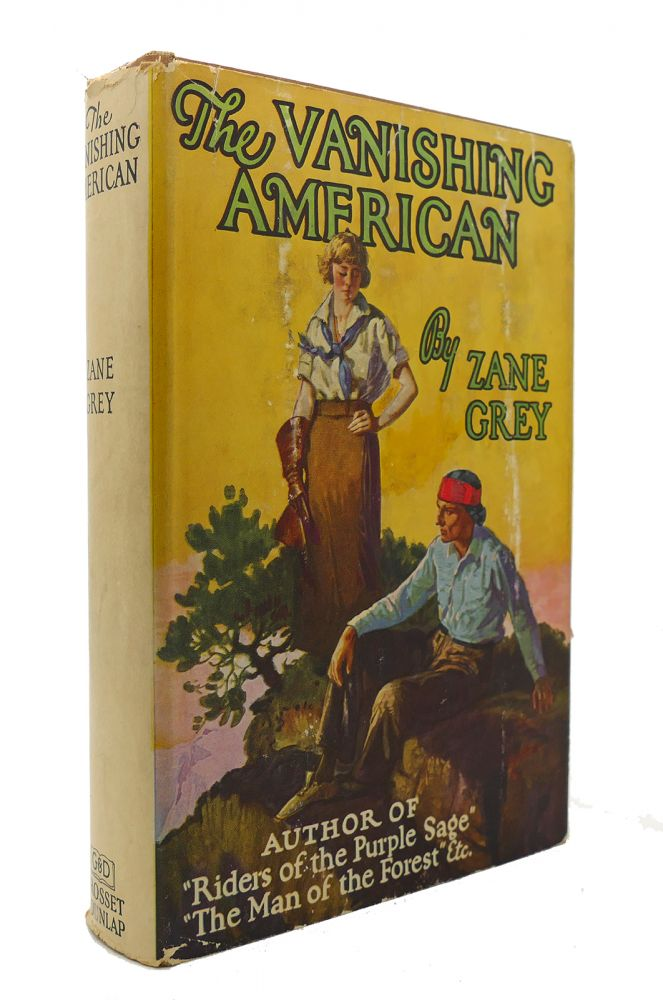 THE VANISHING AMERICAN. Zane Grey.