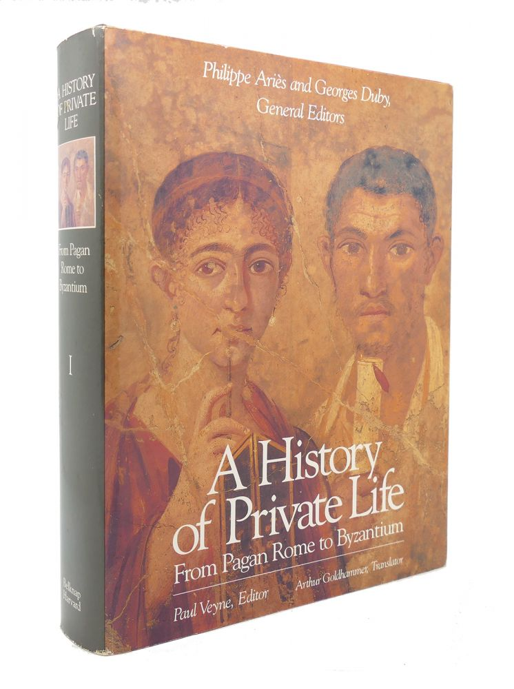 HISTORY OF PRIVATE LIFE, VOLUME I From Pagan Rome to Byzantium. Paul Veyne, Phillippe Ariès, Georges Duby.