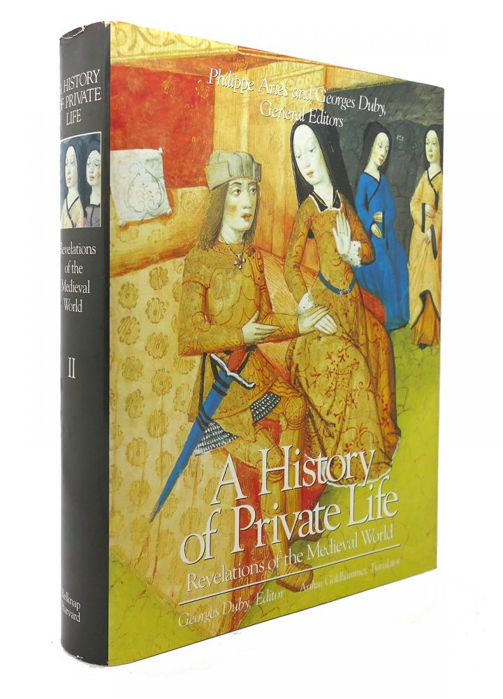 A HISTORY OF PRIVATE LIFE, VOLUME II, REVELATIONS OF THE MEDIEVAL WORLD. Phillippe Ariès, Georges Duby.