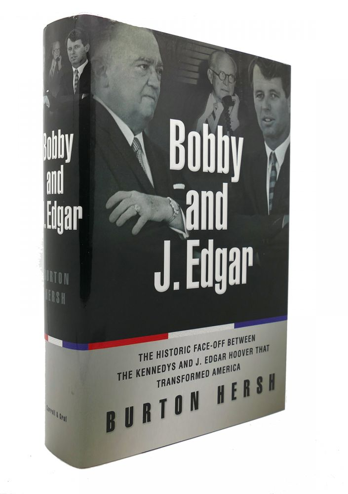 BOBBY AND J. EDGAR The Historic Face-Off between the Kennedys and J. Edgar Hoover That Transformed America. Burton Hersh.