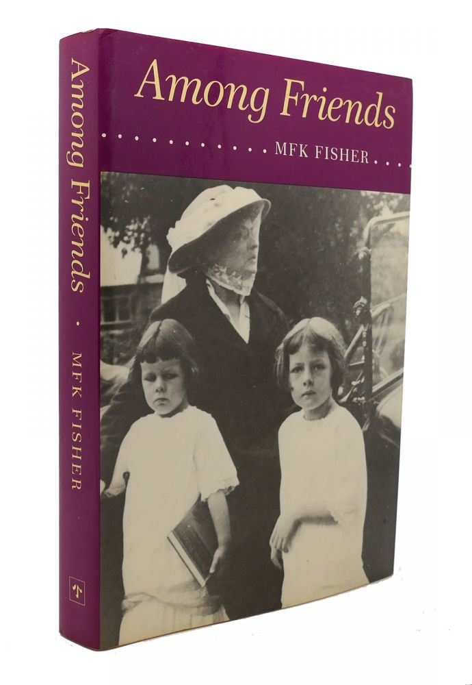 AMONG FRIENDS. M. F. K. Fisher.