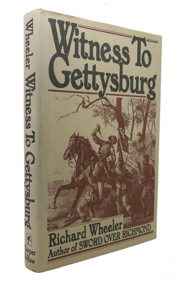 WITNESS TO GETTYSBURG. Richard Wheeler.