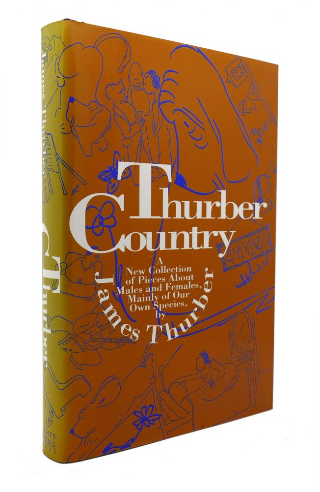 THURBER COUNTRY The Classic Collection about Males and Females, Mainly of Our Own Species. James Thurber.