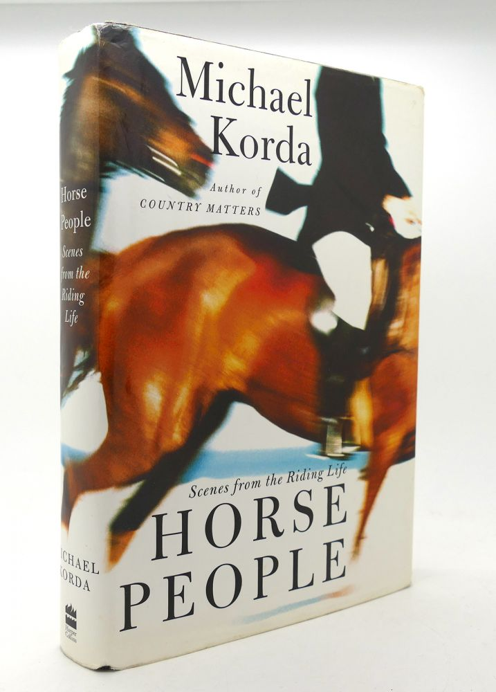 HORSE PEOPLE Scenes from the Riding Life. Michael Korda.