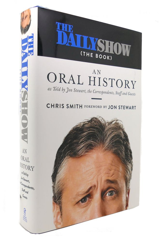 THE DAILY SHOW An Oral History As Told by Jon Stewart, the Correspondents, Staff and Guests. Chris Smith.