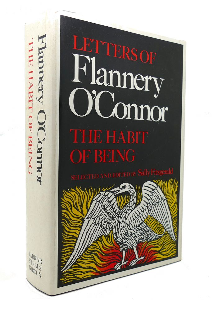 LETTERS OF FLANNERY O'CONNOR: THE HABIT OF BEING. Sally Fitzgerald.