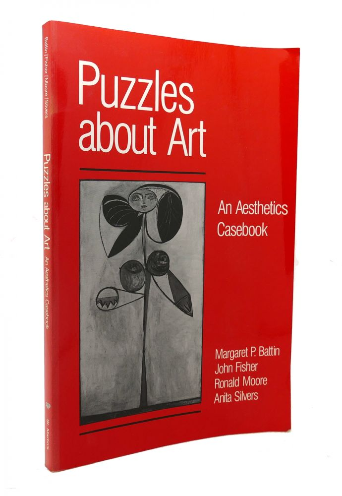 PUZZLES ABOUT ART An Aesthetics Casebook. Margaret P. Battin, John Fisher, Ronald Moore, Anita Silvers.