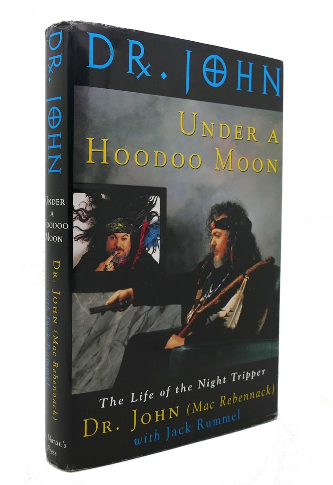 UNDER A HOODOO MOON The Life of Dr. John the Night Tripper. Dr. John, Jack Rummel.