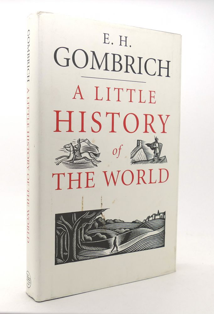 A LITTLE HISTORY OF THE WORLD. E. H. Gombrich.