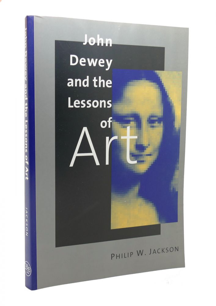 JOHN DEWEY AND THE LESSONS OF ART. Mr. Philip W. Jackson, Philip W. Jackson.