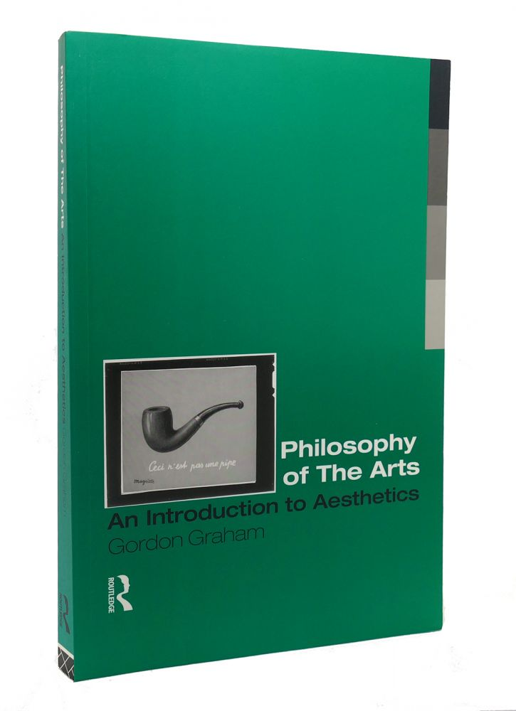 PHILOSOPHY OF THE ARTS An Introduction to Aesthetics. Gordon Graham.