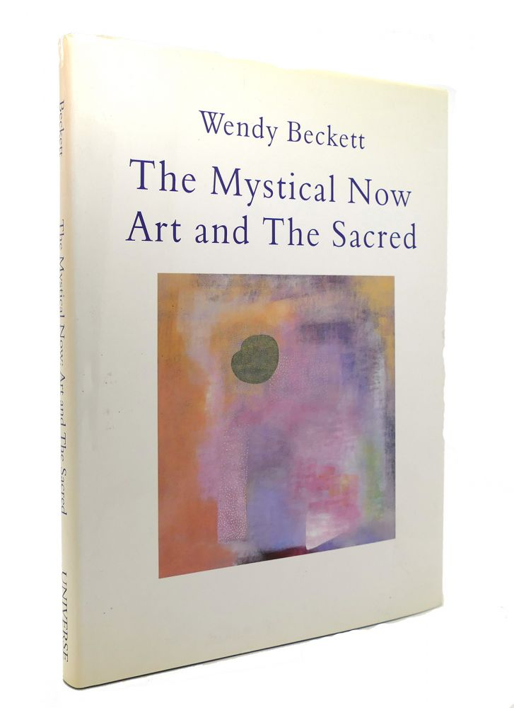 THE MYSTICAL NOW Art and the Sacred. Wendy Beckett.