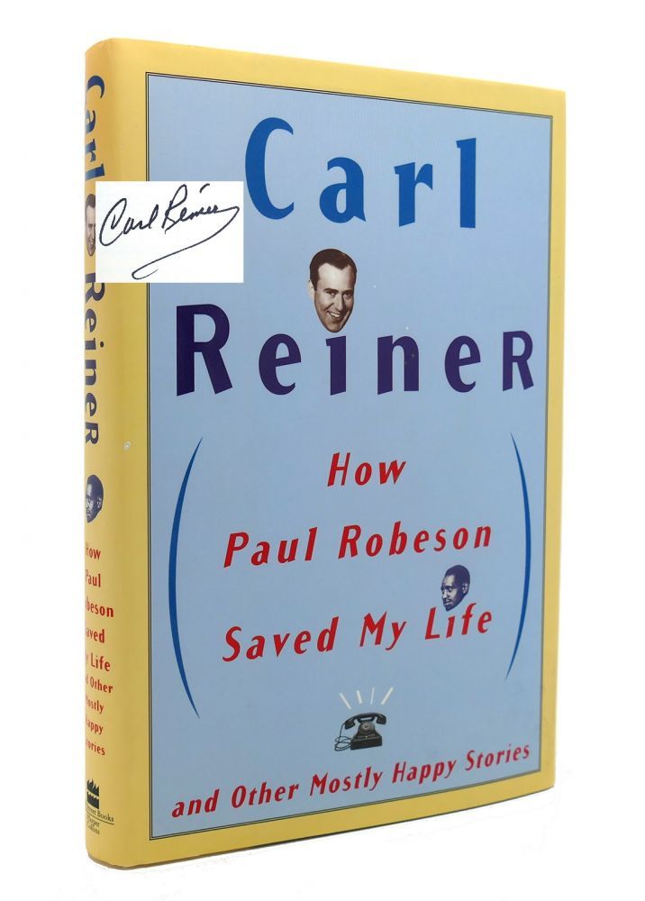 HOW PAUL ROBESON SAVED MY LIFE AND OTHER MOSTLY HAPPY STORIES Signed 1st. Carl Reiner.