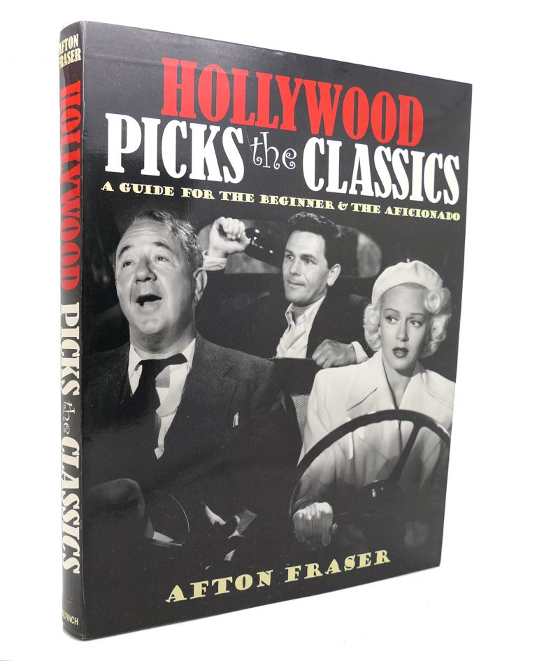 HOLLYWOOD PICKS THE CLASSICS A Guide for the Beginner and the Aficionado. Afton Fraser.