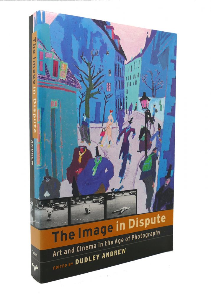 THE IMAGE IN DISPUTE Art and Cinema in the Age of Photography. Dudley Andrew.