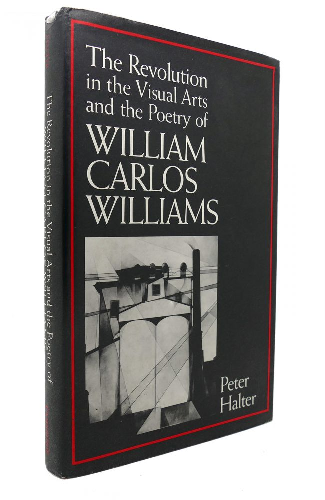 THE REVOLUTION IN THE VISUAL ARTS AND THE POETRY OF WILLIAM CARLOS WILLIAMS. Peter Halter William Carlos Williams.