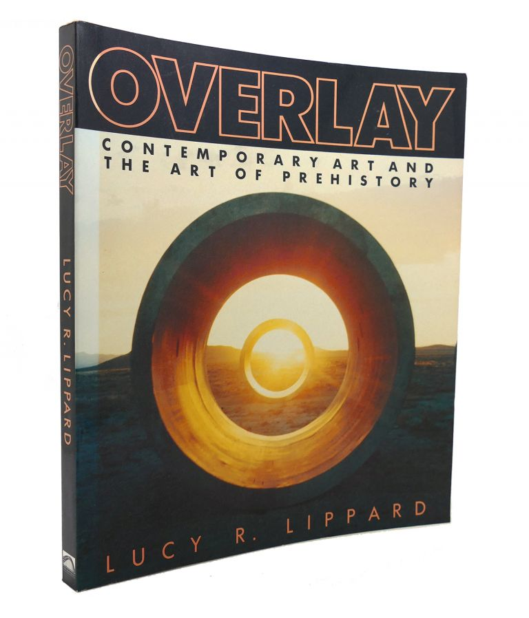 OVERLAY Contemporary Art and the Art of Prehistory. Lucy R. Lippard.