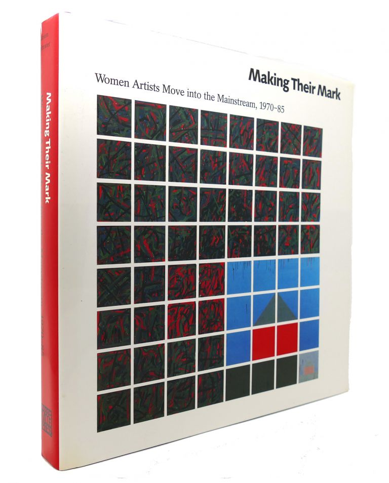 MAKING THEIR MARK Women Artists Move Into Mainstream 1970-85. Randy Rosen, Catherine Coleman Brawer.