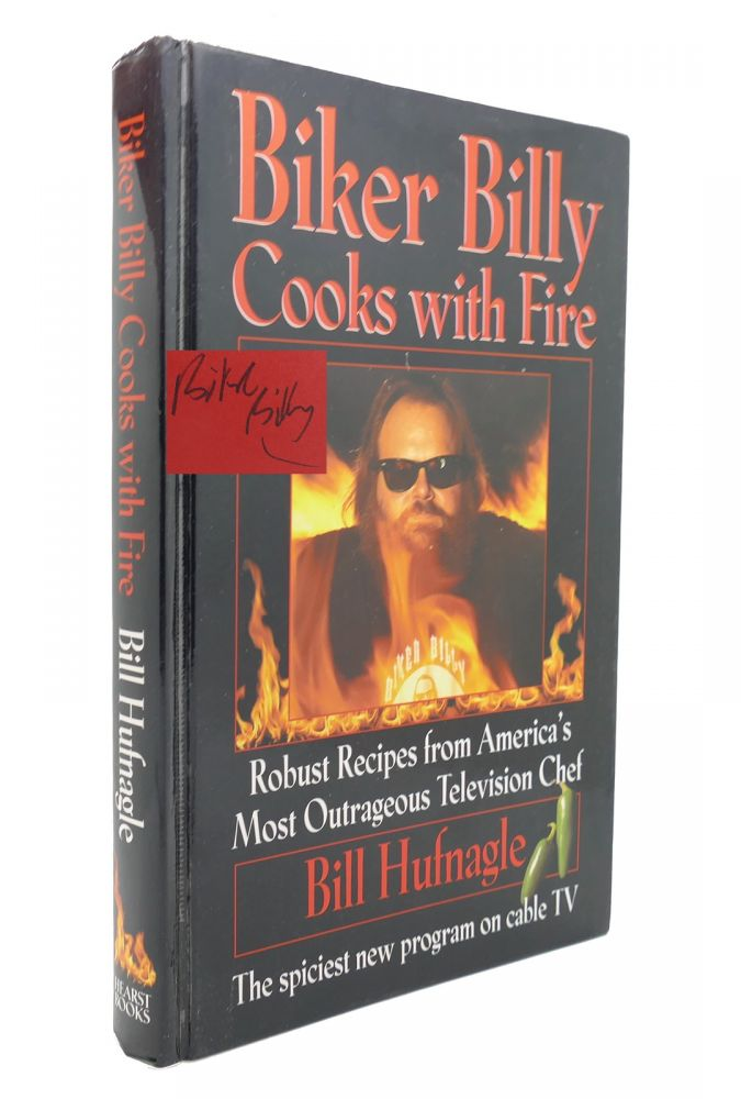 BIKER BILLY COOKS WITH FIRE SIGNED Robust Recipes from America's Most Outrageous Television Chef. Bill Hufnagle.