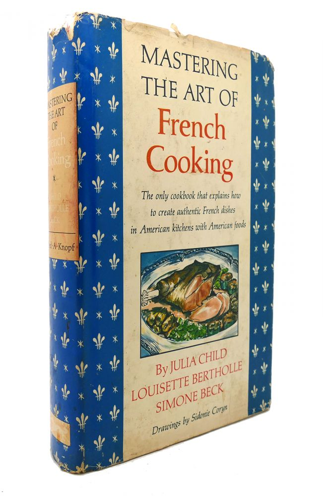 MASTERING THE ART OF FRENCH COOKING. Julia Child.
