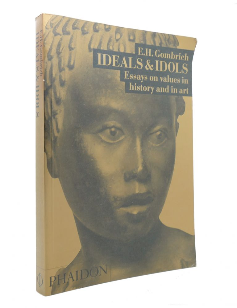 IDEALS & IDOLS Essays on Values in History and in Art. E. H. Gombrich.