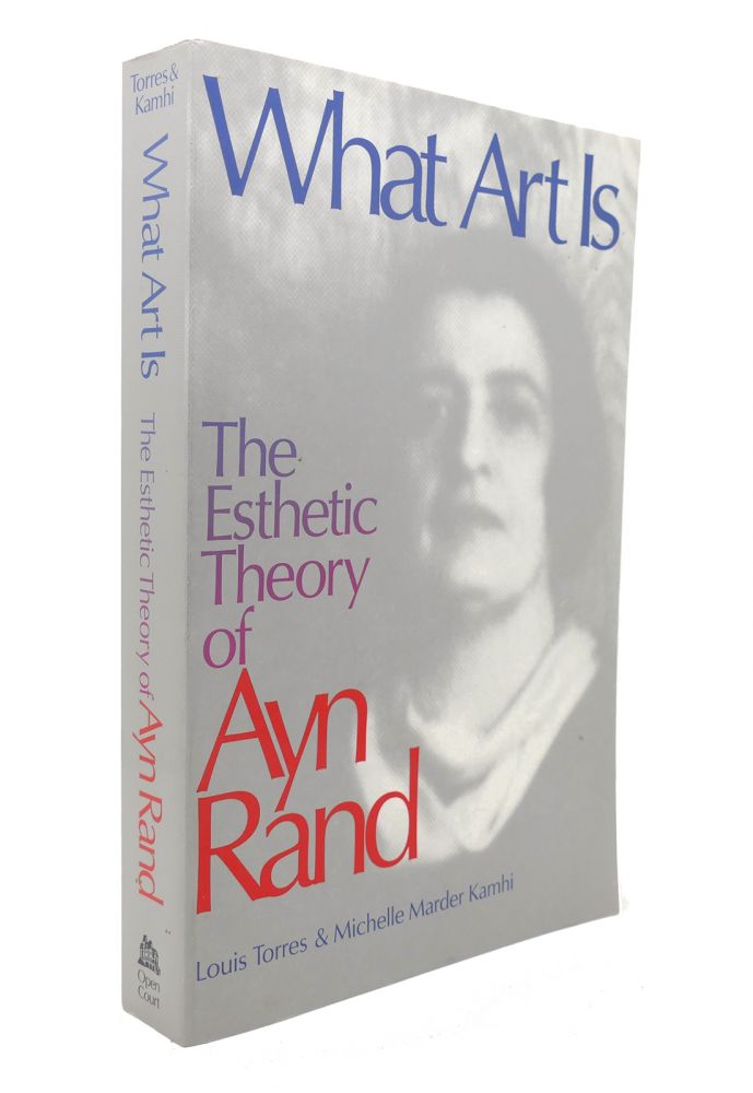 WHAT ART IS THE ESTHETIC THEORY OF AYN RAND. Louis Torres Michelle Marder Kamhi.