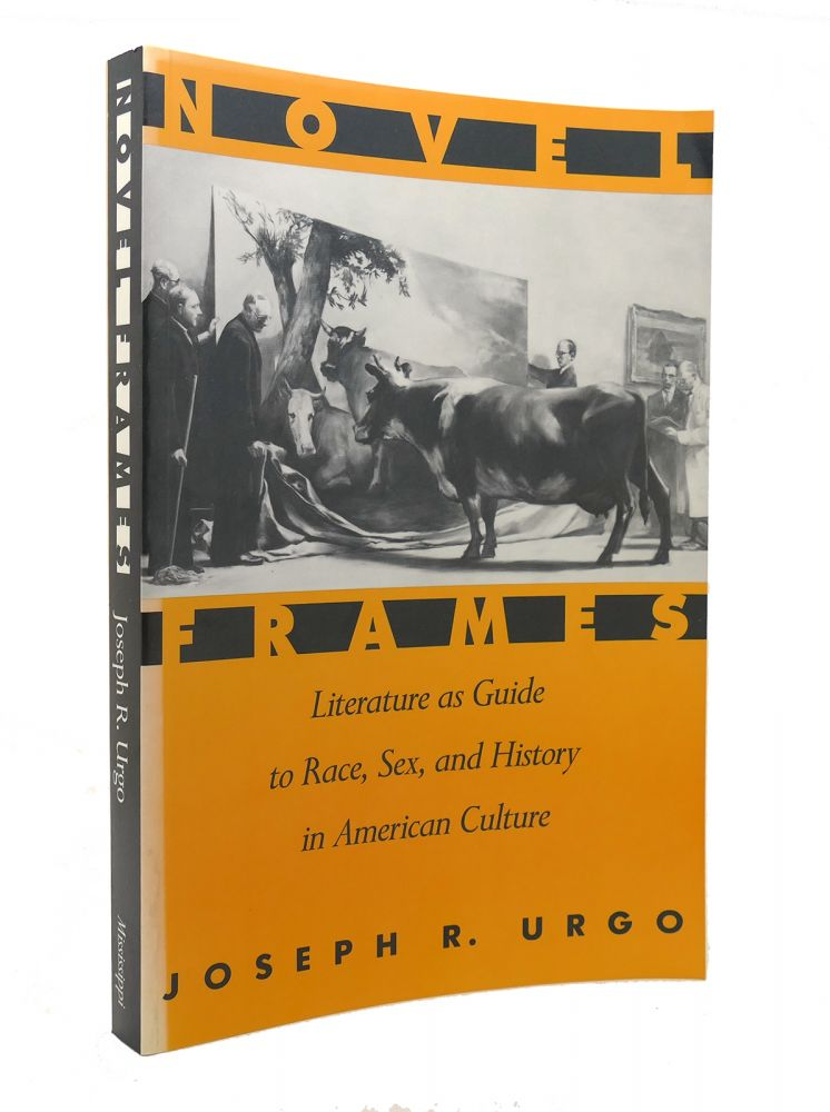 NOVEL FRAMES Literature As Guide to Race, Sex, and History in American Culture. Joseph R. Urgo.