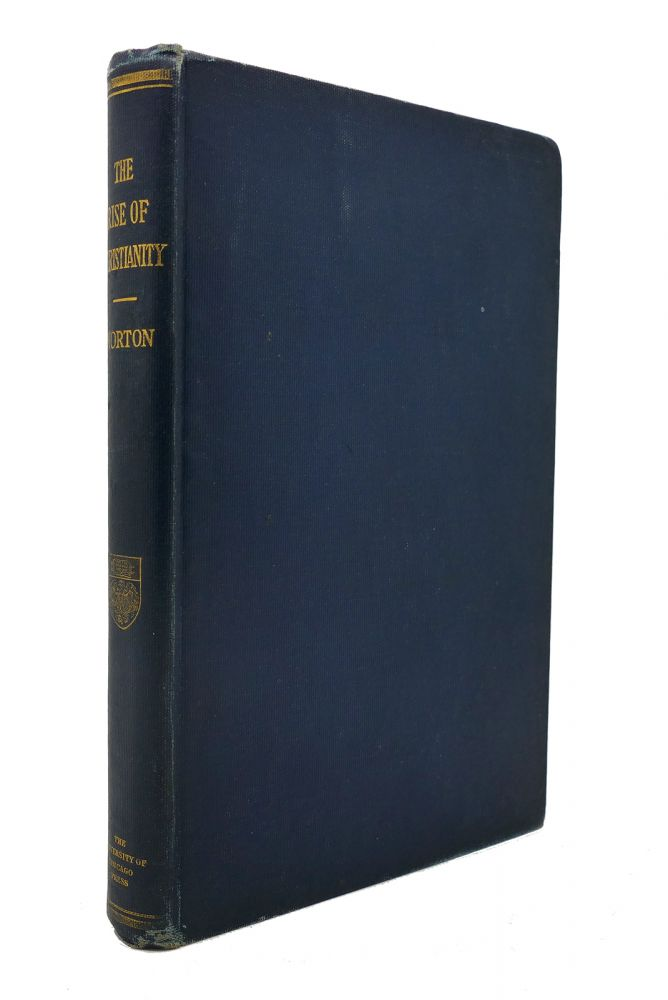 THE RISE OF CHRISTIANITY. Frederick Owen Norton.