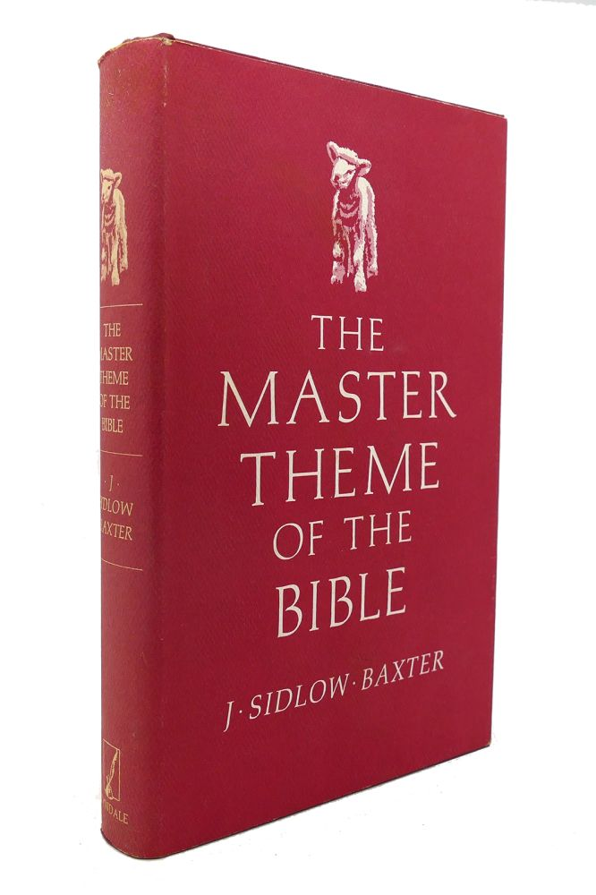 THE MASTER THEME OF THE BIBLE; Grateful Studies in the Comprehensive Saviorhood of Our Lord Jesus Christ. J. Sidlow Baxter.
