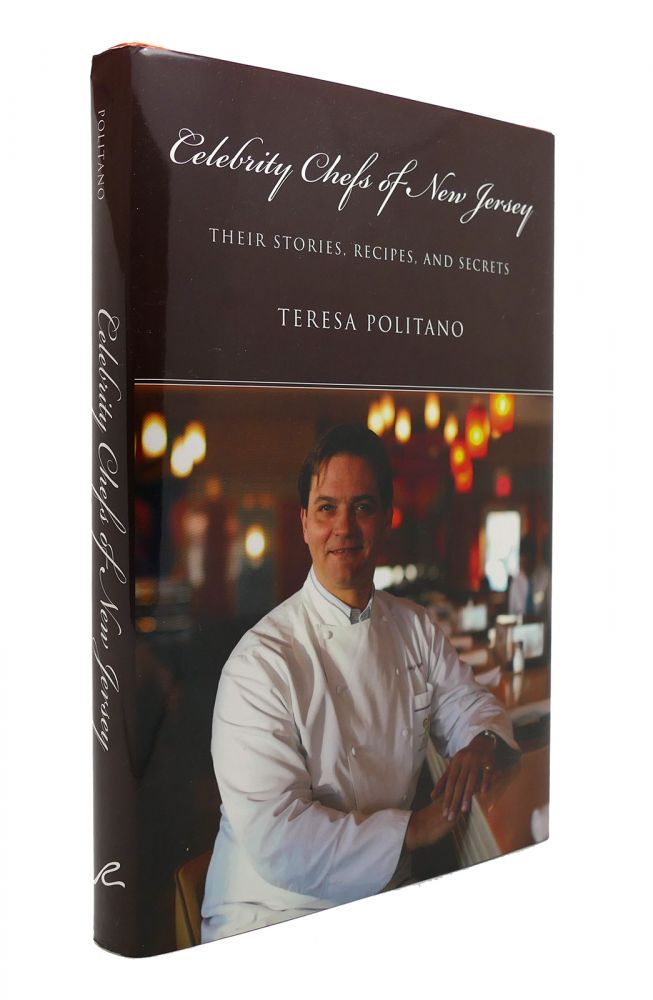 CELEBRITY CHEFS OF NEW JERSEY Their Stories, Recipes, and Secrets. Teresa Politano.