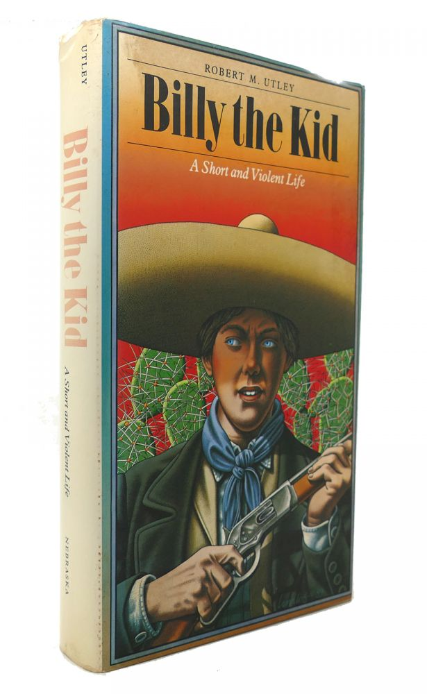 BILLY THE KID: A SHORT AND VIOLENT LIFE. Robert M. Utley.