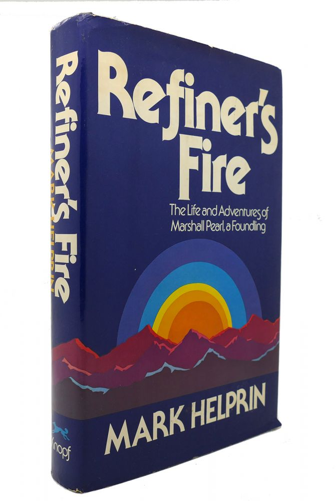 REFINER'S FIRE The Life and Adventures of Marshall Pearl, a Foundling. Mark Helprin.