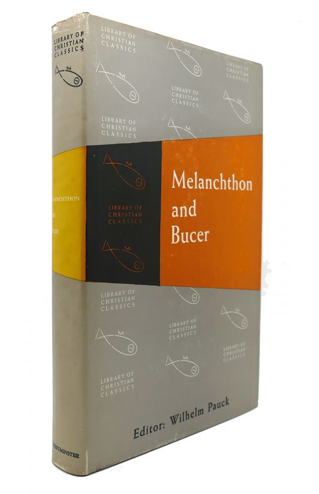 MELANCHTHON AND BUCER The Library of Christian Classics. Wilhelm Pauck.