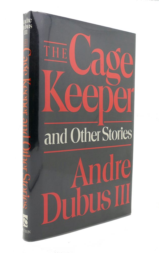 THE CAGE KEEPER And Other Stories. Andre Dubus.