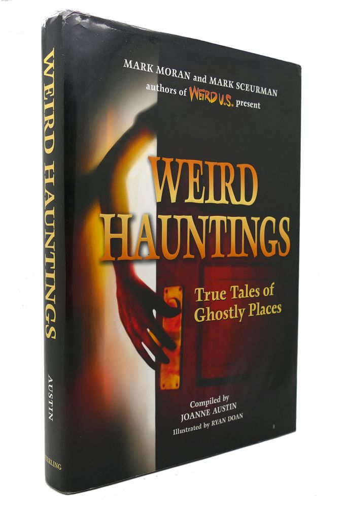 WEIRD HAUNTINGS True Tales of Ghostly Places. Joanne Austin.