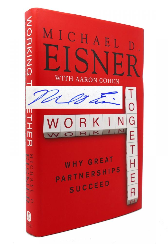 WORKING TOGETHER Why Great Partnerships Succeed. Michael D. Eisner.